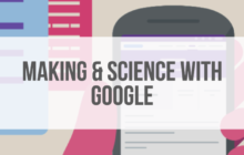 Making & science with Google